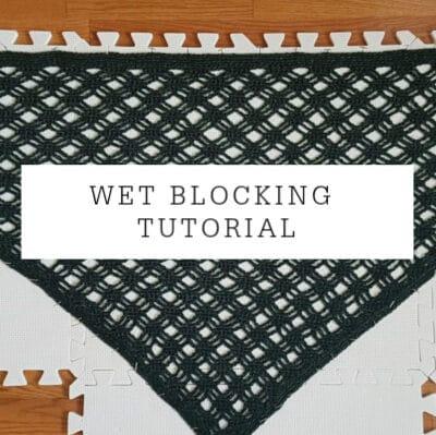 Wet Blocking | Tutorial