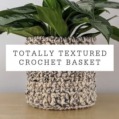 Totally Textured Crochet Basket Pattern