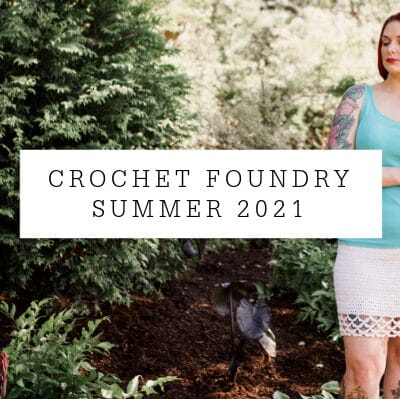 Crochet Foundry Summer 2021 Issue
